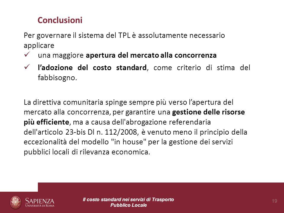 Conclusioni Per governare il sistema del TPL è assolutamente necessario applicare. una maggiore apertura del mercato alla concorrenza.