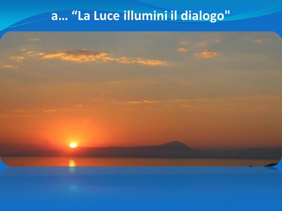 a… La Luce illumini il dialogo