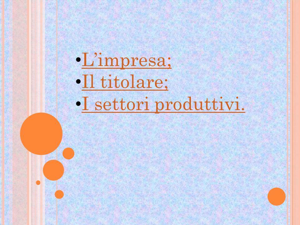 L'impresa; Il titolare; I settori produttivi.