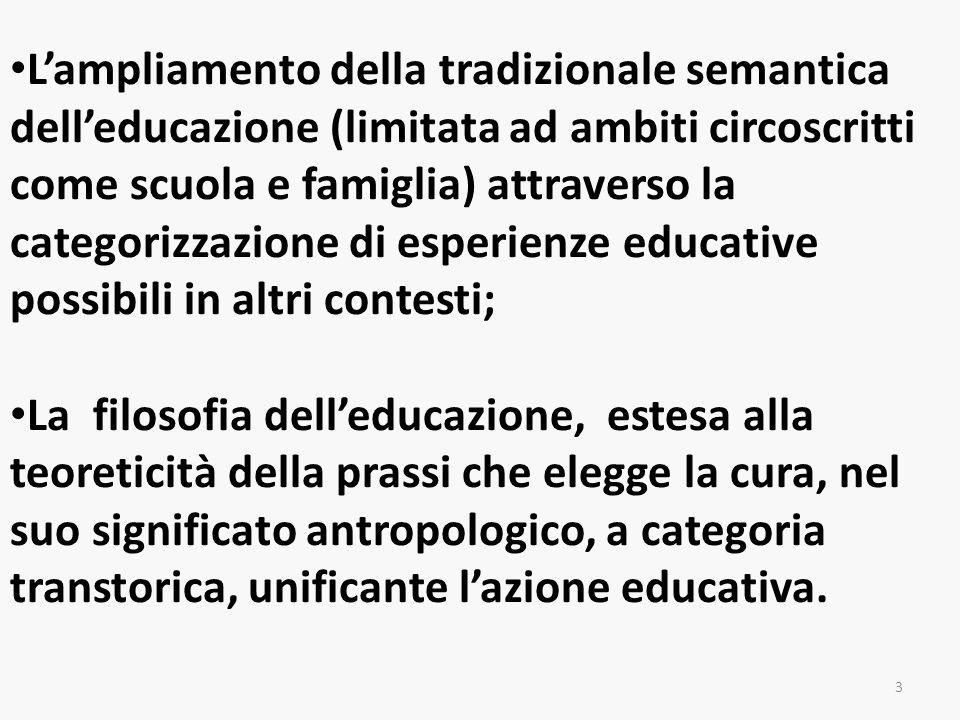L'ampliamento della tradizionale semantica dell'educazione (limitata ad ambiti circoscritti come scuola e famiglia) attraverso la categorizzazione di esperienze educative possibili in altri contesti;