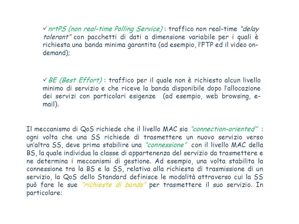 nrtPS (non real-time Polling Service) : traffico non real-time delay tolerant con pacchetti di dati a dimensione variabile per i quali è richiesta una banda minima garantita (ad esempio, l'FTP ed il video on-demand);