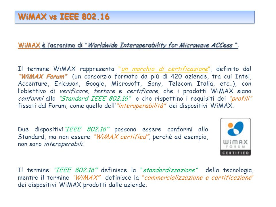 WiMAX vs IEEE 802.16 WiMAX è l'acronimo di Worldwide Interoperability for Microwave ACCess .