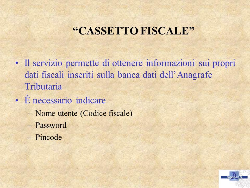 CASSETTO FISCALE Il servizio permette di ottenere informazioni sui propri dati fiscali inseriti sulla banca dati dell'Anagrafe Tributaria.