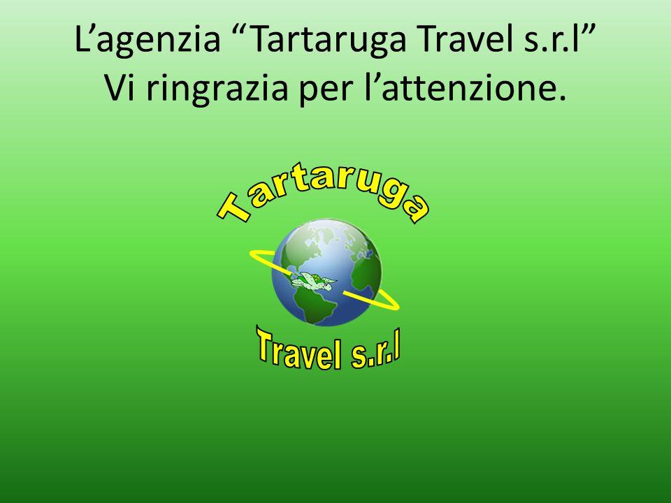 L'agenzia Tartaruga Travel s.r.l Vi ringrazia per l'attenzione.