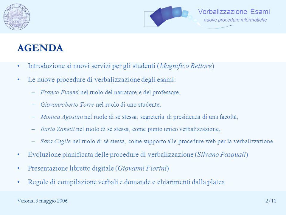 AGENDA Introduzione ai nuovi servizi per gli studenti (Magnifico Rettore) Le nuove procedure di verbalizzazione degli esami:
