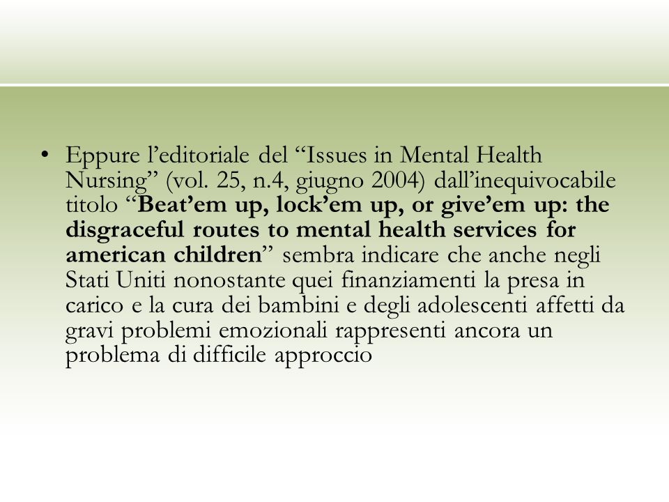 Eppure l'editoriale del Issues in Mental Health Nursing (vol. 25, n
