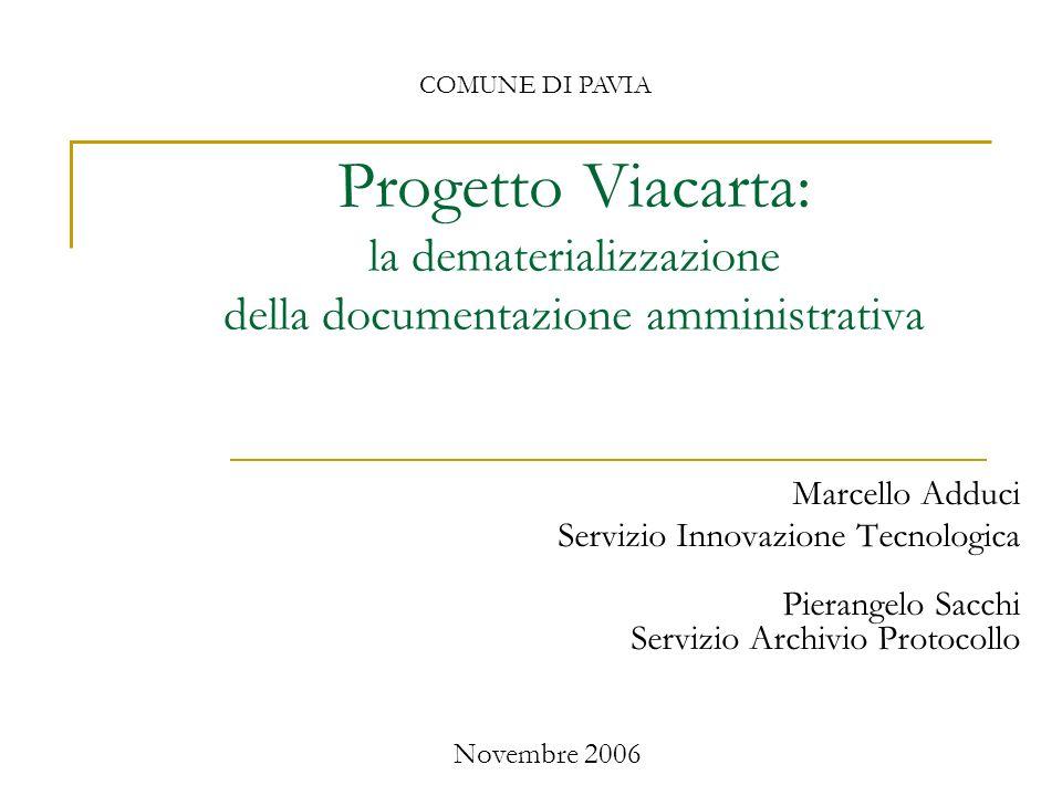 COMUNE DI PAVIA Progetto Viacarta: la dematerializzazione della documentazione amministrativa. Marcello Adduci.