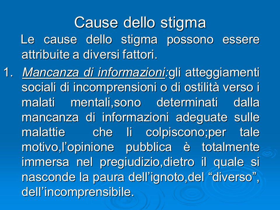 Cause dello stigma Le cause dello stigma possono essere attribuite a diversi fattori.