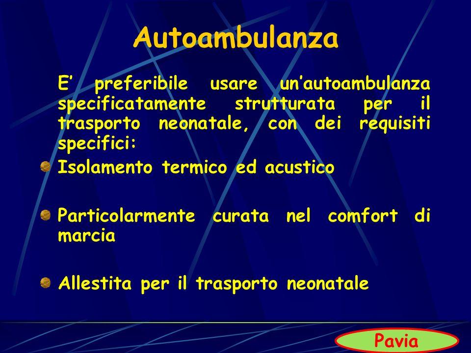 Autoambulanza E' preferibile usare un'autoambulanza specificatamente strutturata per il trasporto neonatale, con dei requisiti specifici: