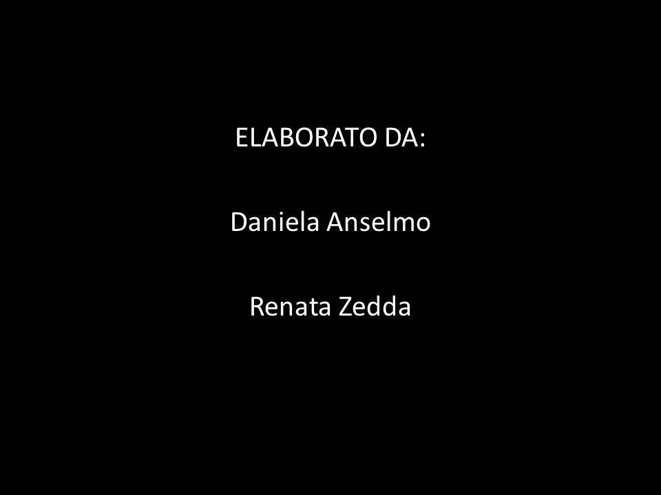 ELABORATO DA: Daniela Anselmo Renata Zedda