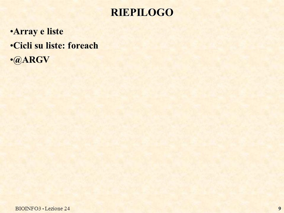 RIEPILOGO Array e liste Cicli su liste: foreach @ARGV