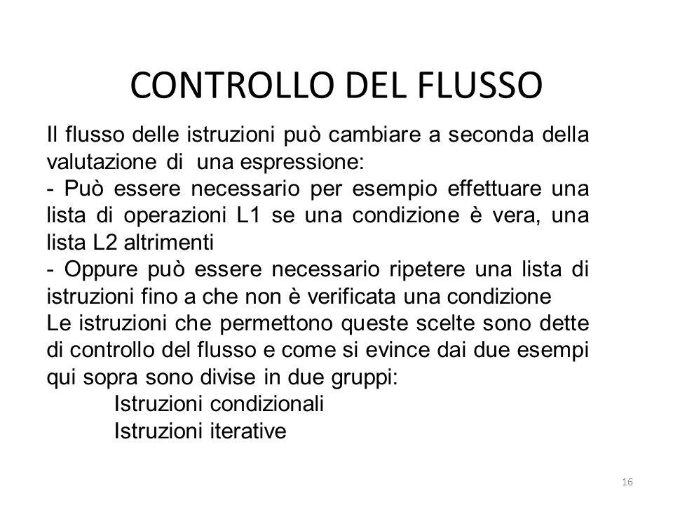 CONTROLLO DEL FLUSSO Il flusso delle istruzioni può cambiare a seconda della valutazione di una espressione: