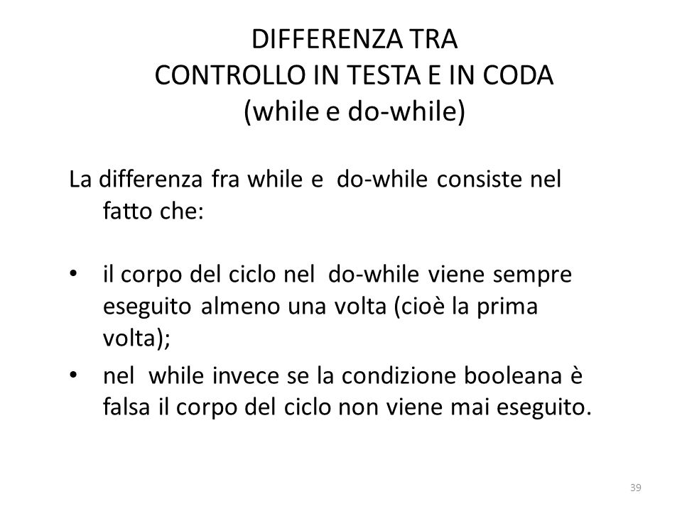 DIFFERENZA TRA CONTROLLO IN TESTA E IN CODA (while e do-while)