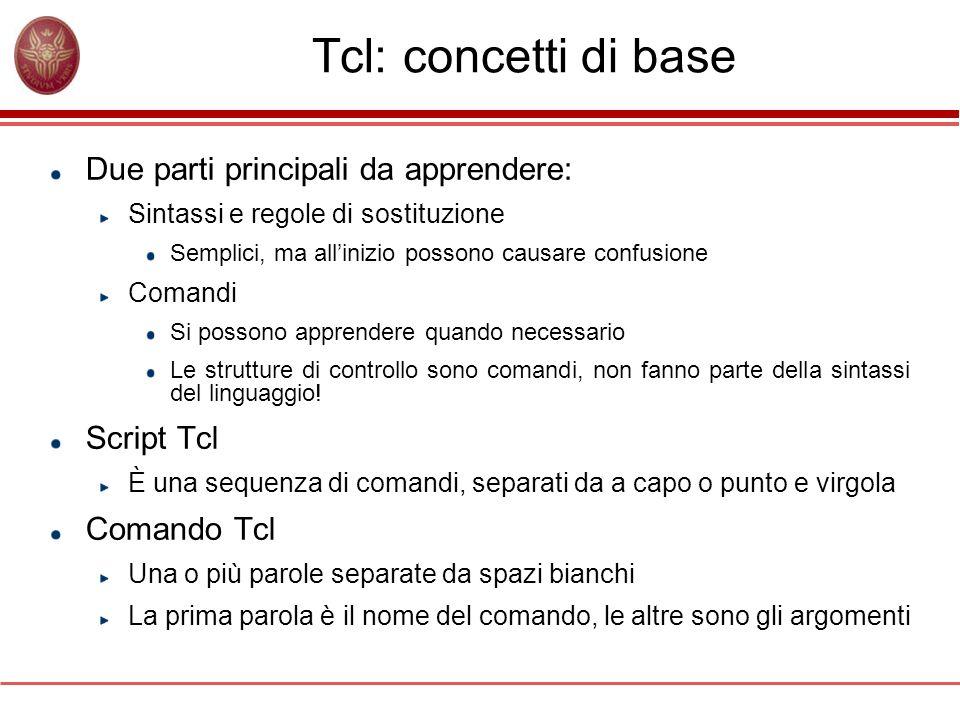 Tcl: concetti di base Due parti principali da apprendere: Script Tcl