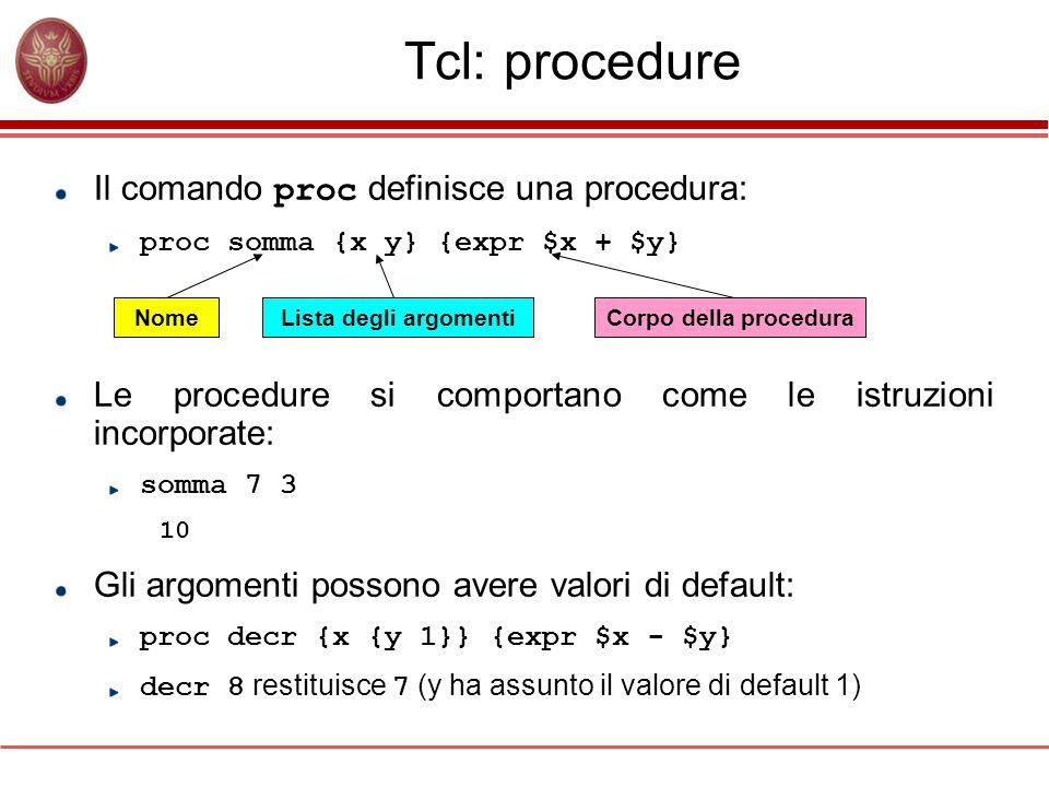 Tcl: procedure Il comando proc definisce una procedura: