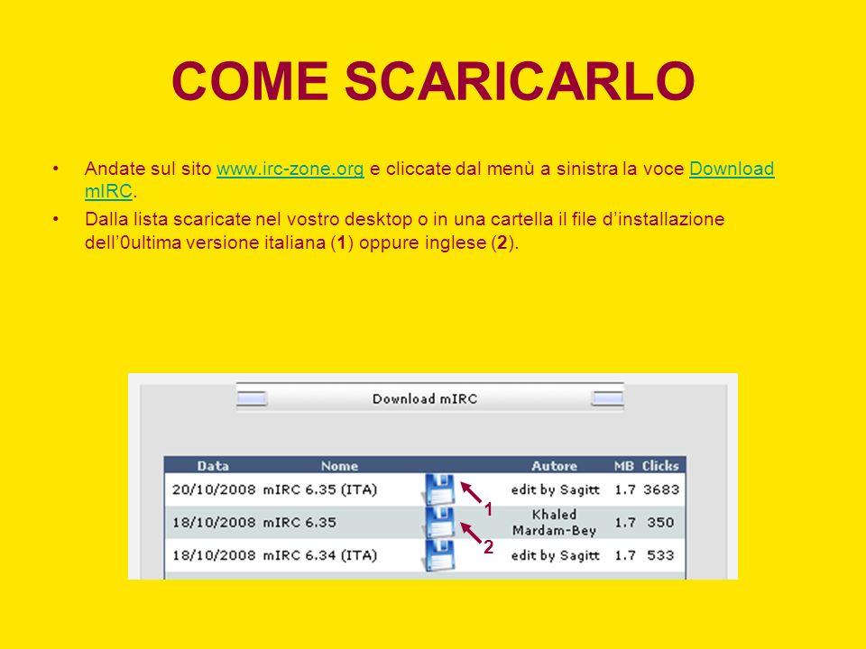 COME SCARICARLO Andate sul sito www.irc-zone.org e cliccate dal menù a sinistra la voce Download mIRC.