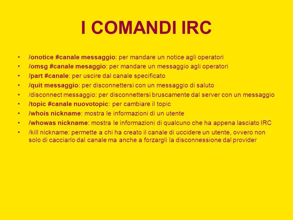 I COMANDI IRC /onotice #canale messaggio: per mandare un notice agli operatori. /omsg #canale mesaggio: per mandare un messaggio agli operatori.