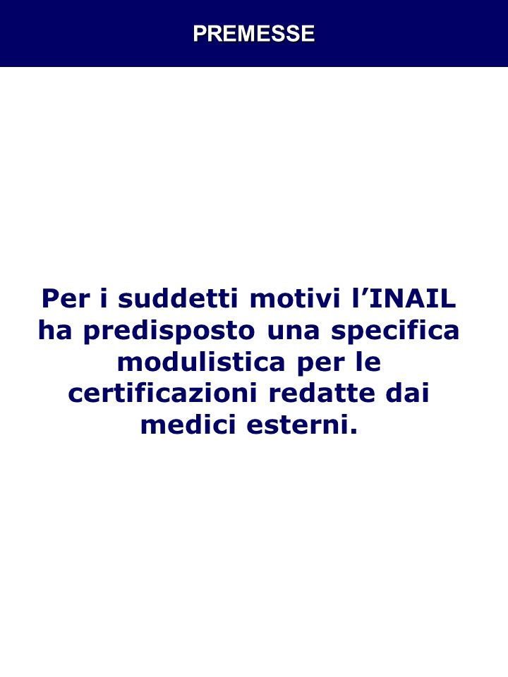 PREMESSE Per i suddetti motivi l'INAIL ha predisposto una specifica modulistica per le certificazioni redatte dai medici esterni.