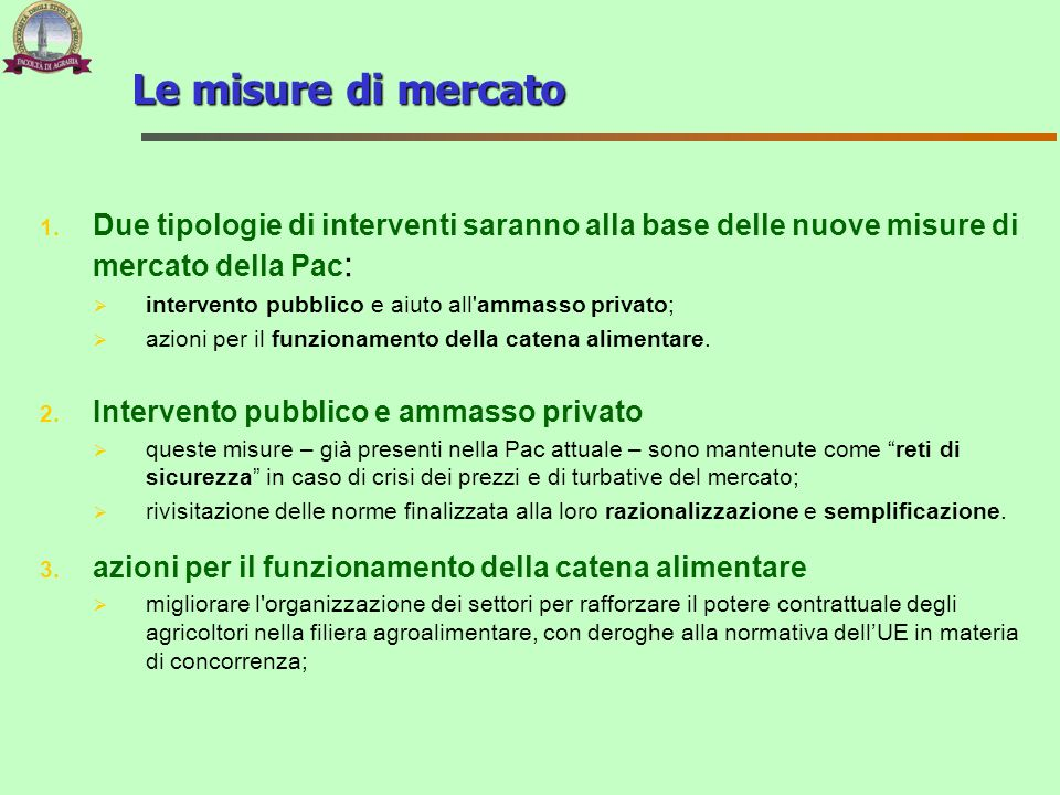 Le misure di mercato Due tipologie di interventi saranno alla base delle nuove misure di mercato della Pac:
