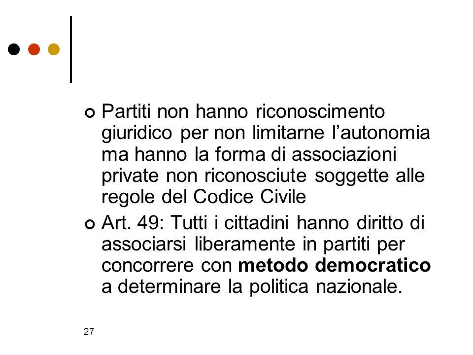 Partiti non hanno riconoscimento giuridico per non limitarne l'autonomia ma hanno la forma di associazioni private non riconosciute soggette alle regole del Codice Civile
