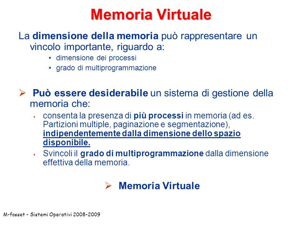 Memoria Virtuale La dimensione della memoria può rappresentare un vincolo importante, riguardo a: dimensione dei processi.