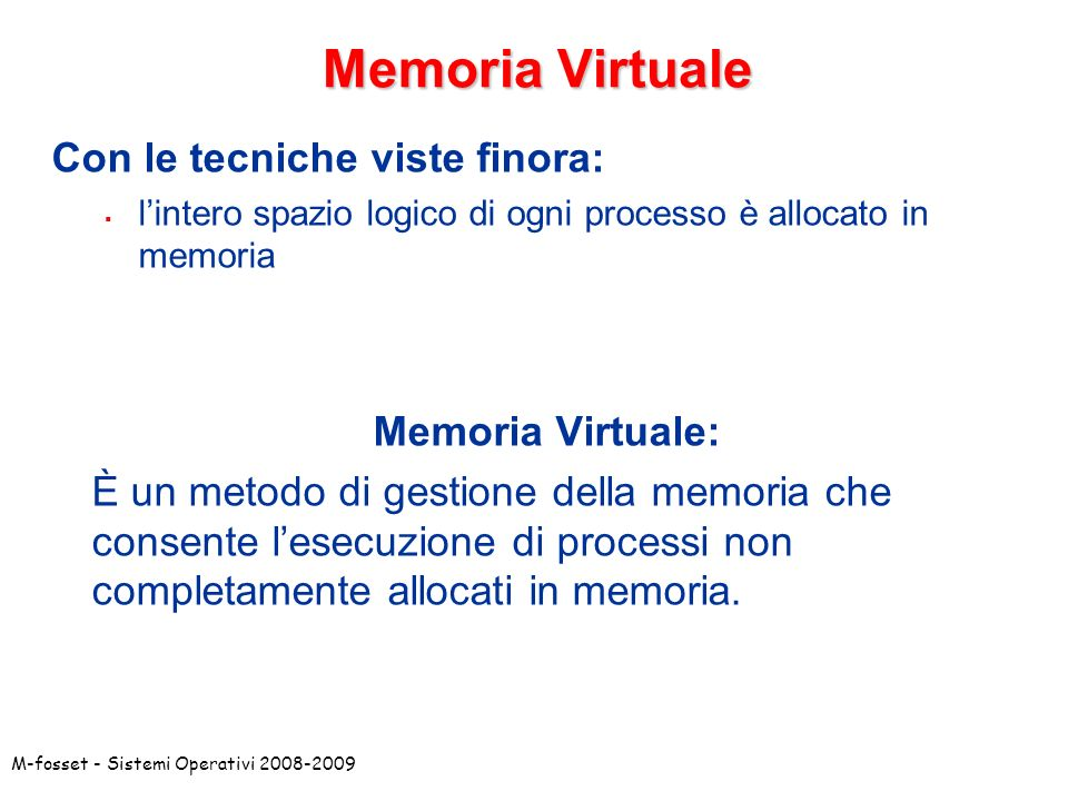 Memoria Virtuale Con le tecniche viste finora: Memoria Virtuale: