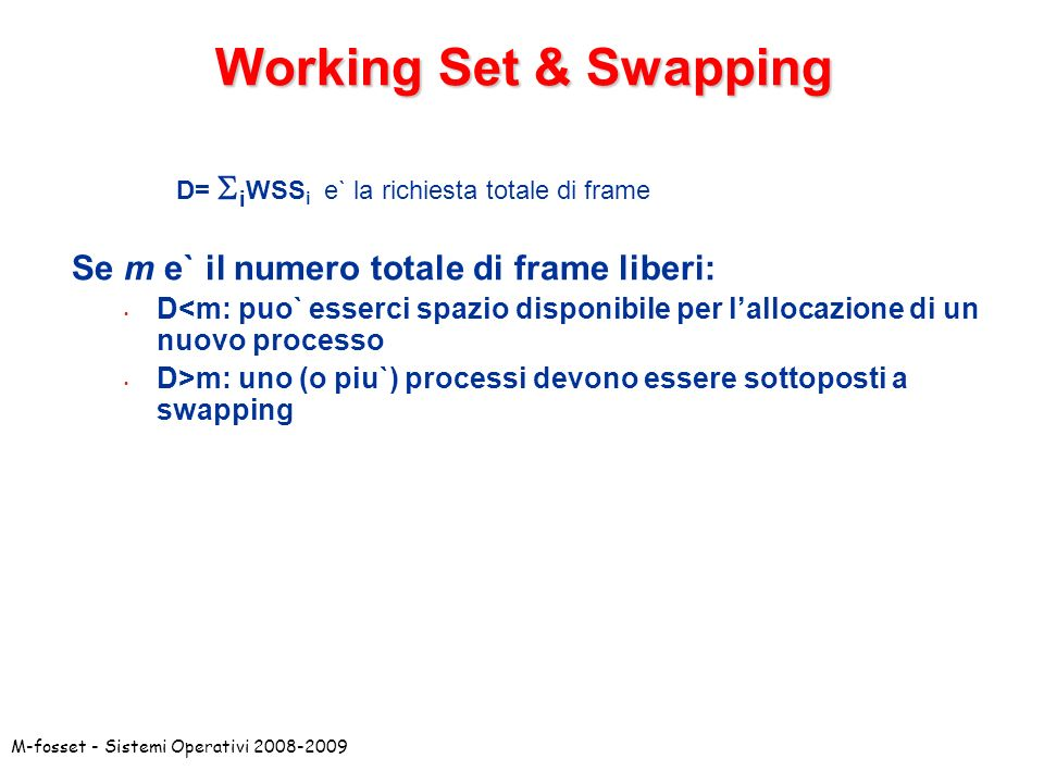 Working Set & Swapping Se m e` il numero totale di frame liberi: