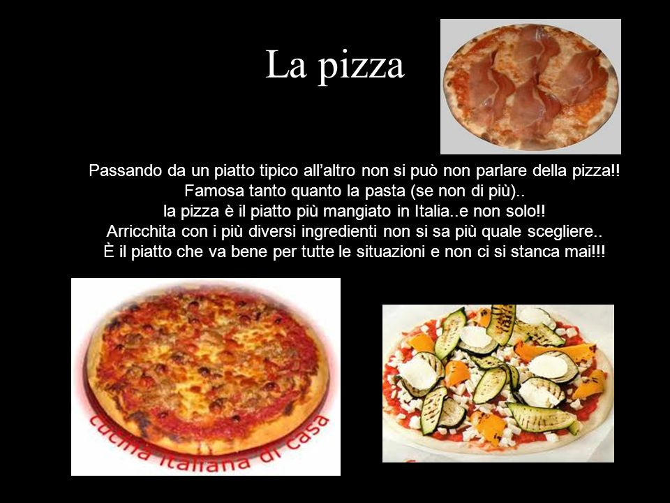 La pizza Passando da un piatto tipico all'altro non si può non parlare della pizza!! Famosa tanto quanto la pasta (se non di più)..
