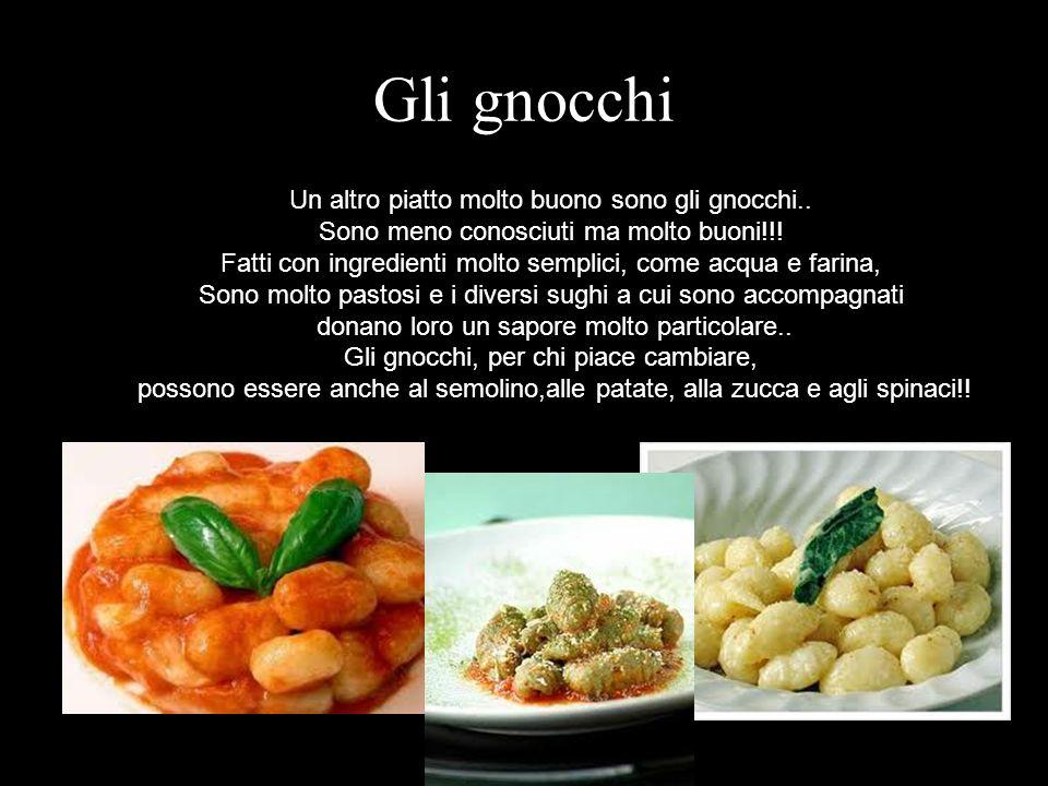 Gli gnocchi Un altro piatto molto buono sono gli gnocchi..