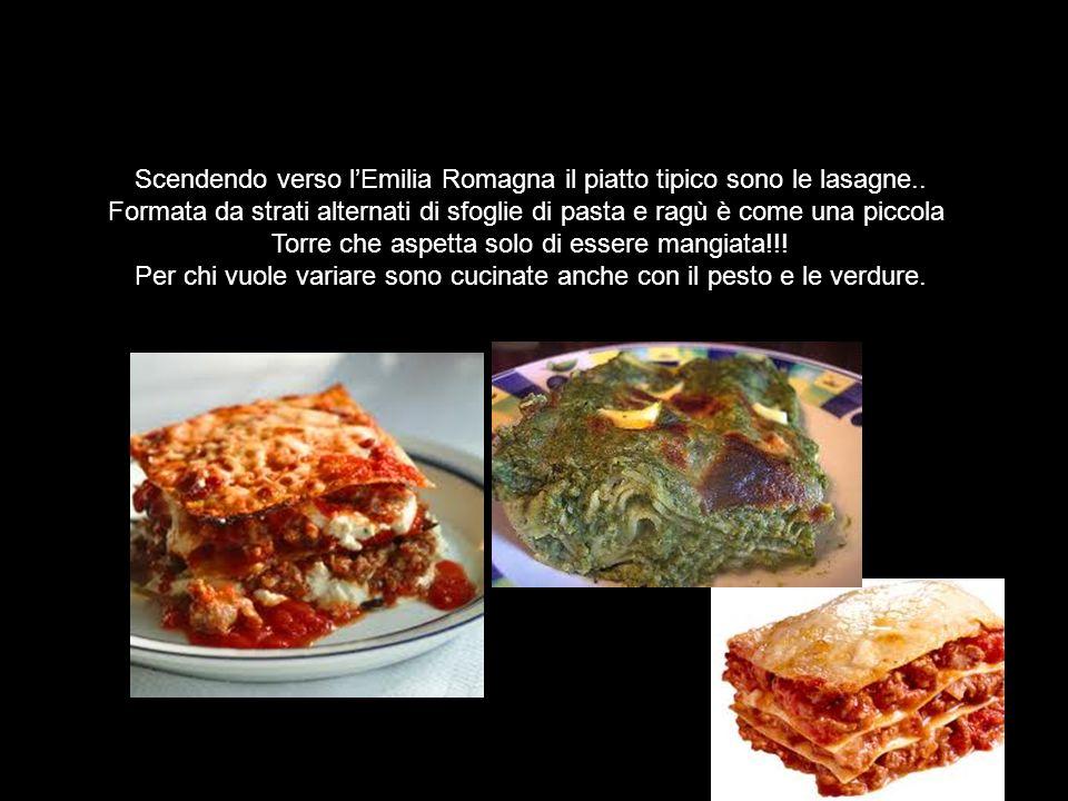 Scendendo verso l'Emilia Romagna il piatto tipico sono le lasagne..