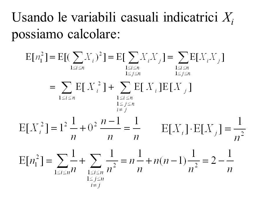 Usando le variabili casuali indicatrici Xi possiamo calcolare:
