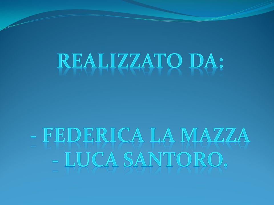Realizzato da: - Federica la mazza - Luca santoro.
