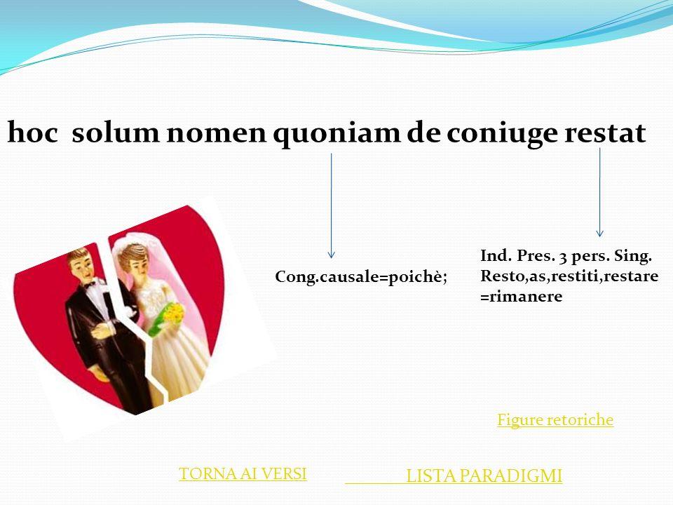 hoc solum nomen quoniam de coniuge restat