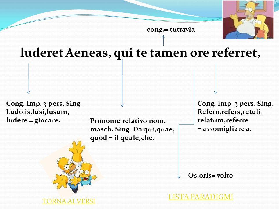luderet Aeneas, qui te tamen ore referret,