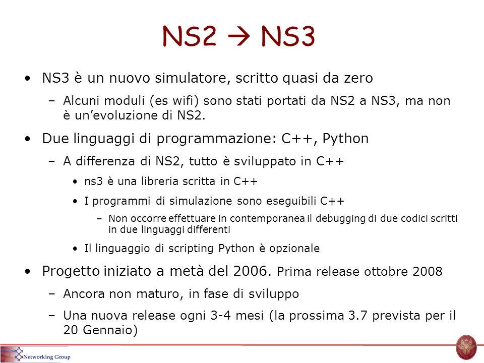 NS2  NS3 NS3 è un nuovo simulatore, scritto quasi da zero