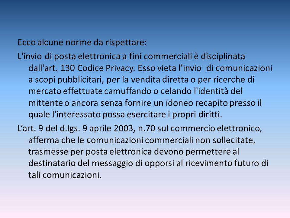 Ecco alcune norme da rispettare: L invio di posta elettronica a fini commerciali è disciplinata dall art.