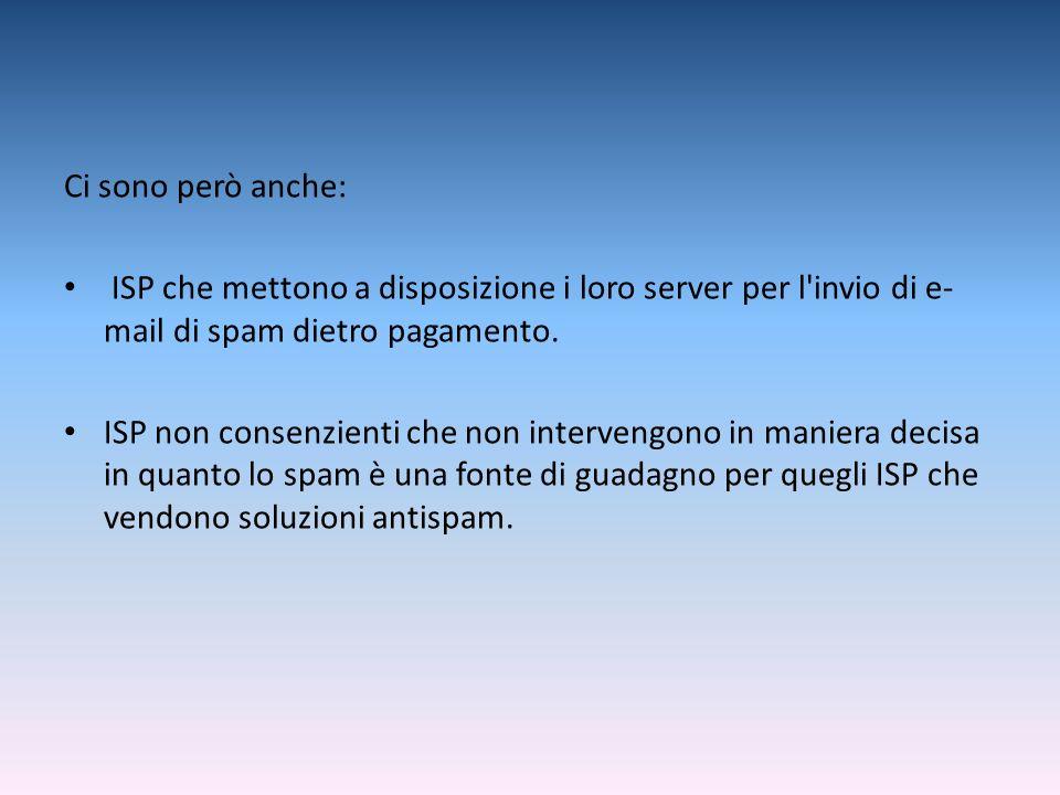 Ci sono però anche: ISP che mettono a disposizione i loro server per l invio di e-mail di spam dietro pagamento.