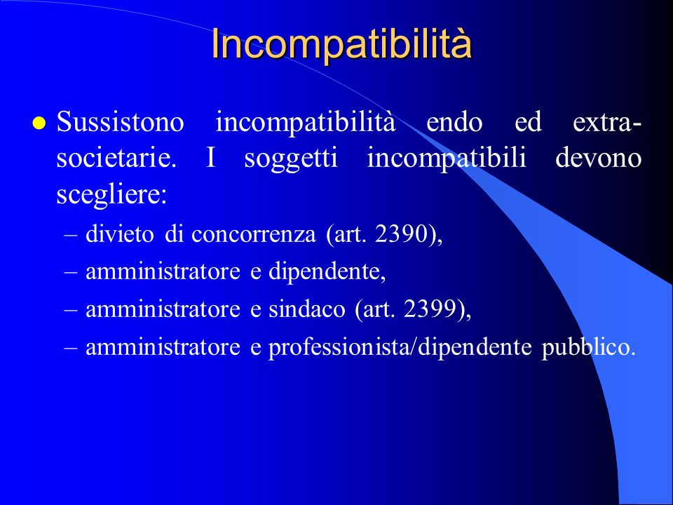 Incompatibilità Sussistono incompatibilità endo ed extra-societarie. I soggetti incompatibili devono scegliere:
