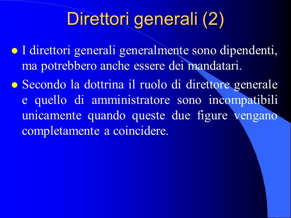 Direttori generali (2) I direttori generali generalmente sono dipendenti, ma potrebbero anche essere dei mandatari.