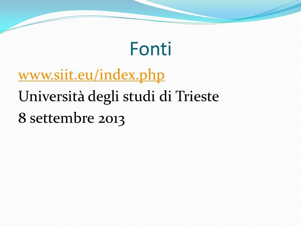 Fonti www.siit.eu/index.php Università degli studi di Trieste 8 settembre 2013