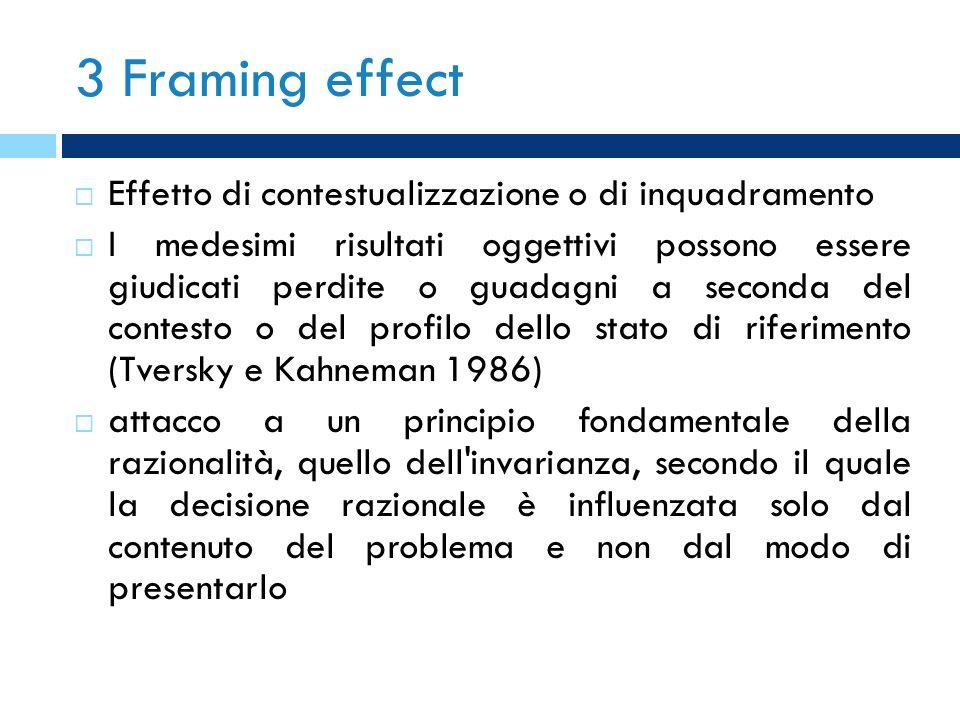 3 Framing effect Effetto di contestualizzazione o di inquadramento