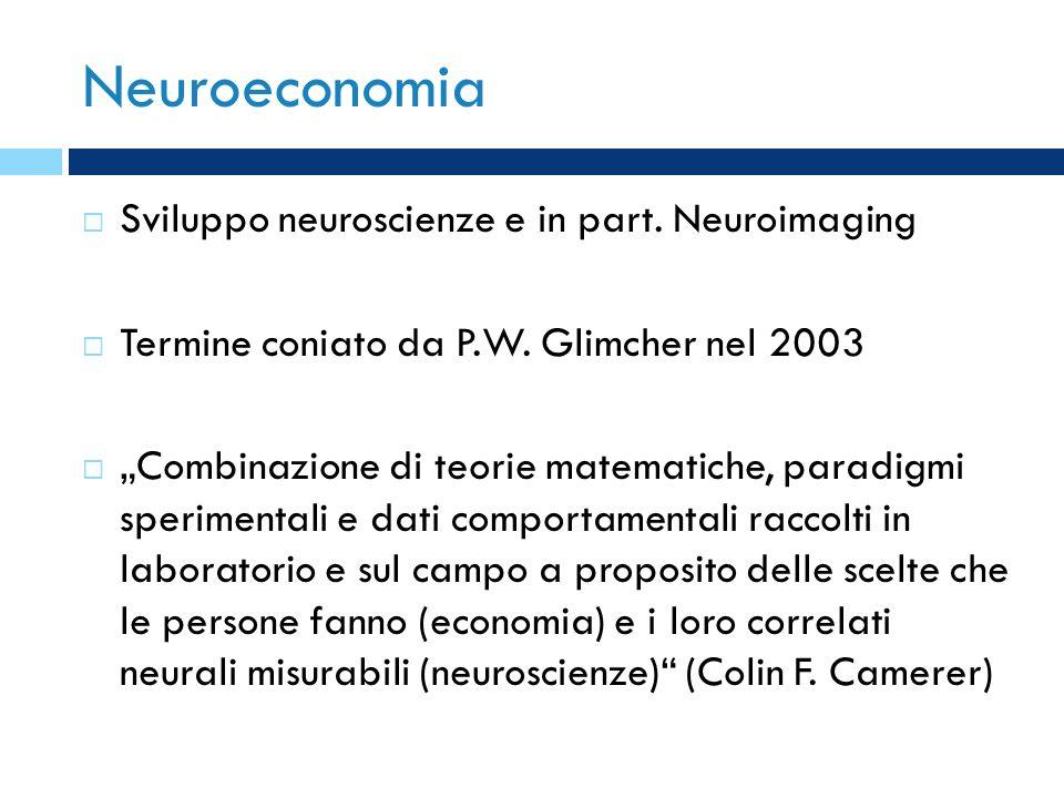 Neuroeconomia Sviluppo neuroscienze e in part. Neuroimaging