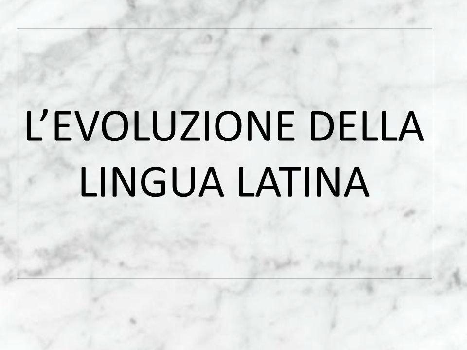 L'EVOLUZIONE DELLA LINGUA LATINA