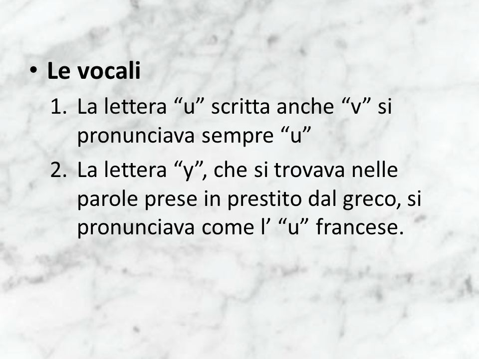 Le vocali La lettera u scritta anche v si pronunciava sempre u