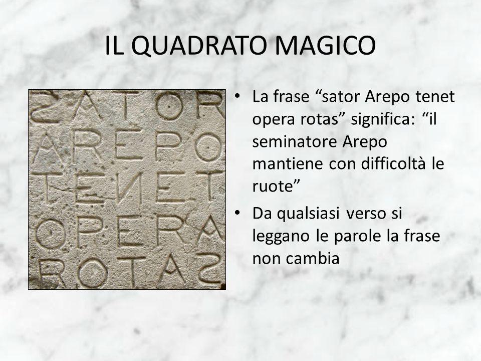 IL QUADRATO MAGICO La frase sator Arepo tenet opera rotas significa: il seminatore Arepo mantiene con difficoltà le ruote