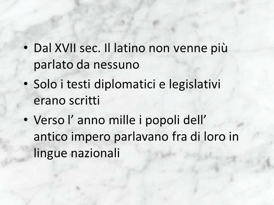 Dal XVII sec. Il latino non venne più parlato da nessuno