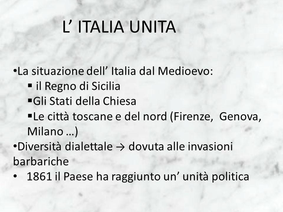 L' ITALIA UNITA La situazione dell' Italia dal Medioevo: