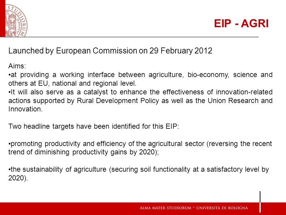 EIP - AGRI Launched by European Commission on 29 February 2012 Aims: