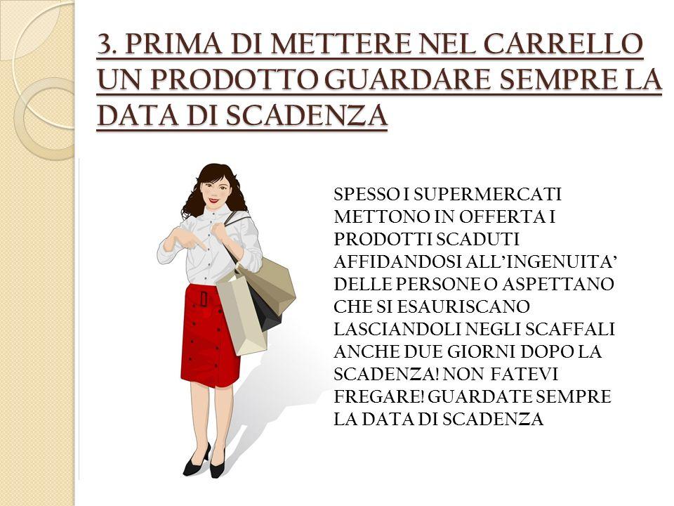 3. PRIMA DI METTERE NEL CARRELLO UN PRODOTTO GUARDARE SEMPRE LA DATA DI SCADENZA