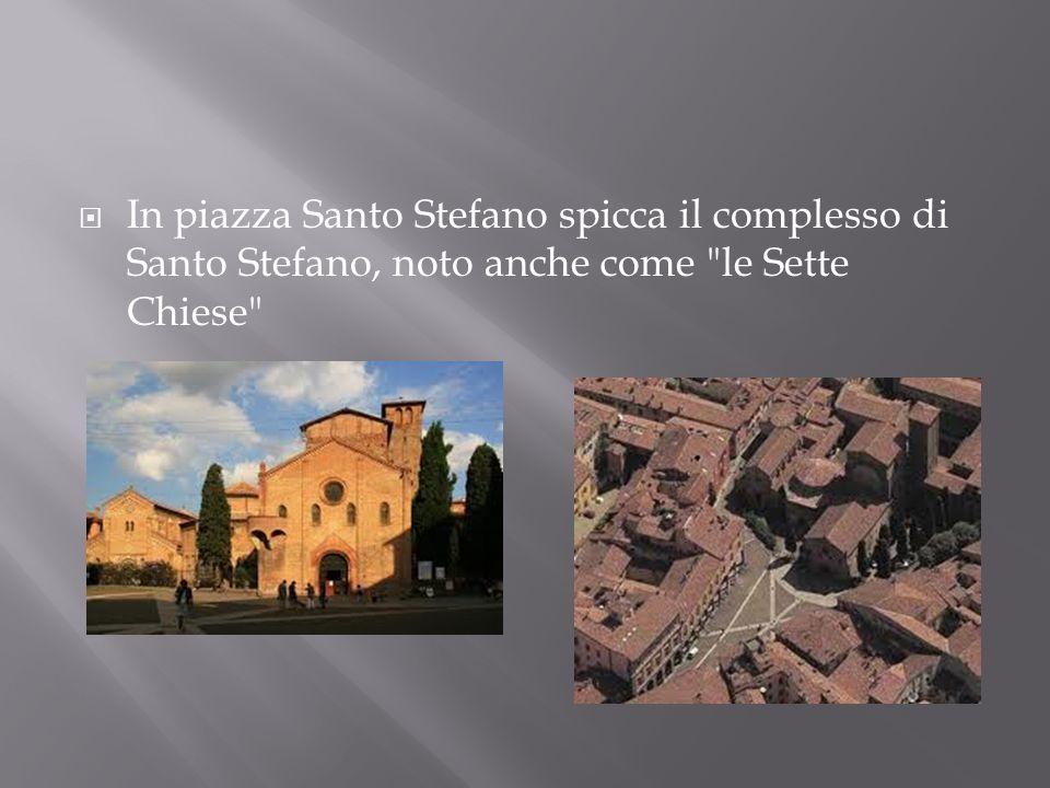 In piazza Santo Stefano spicca il complesso di Santo Stefano, noto anche come le Sette Chiese
